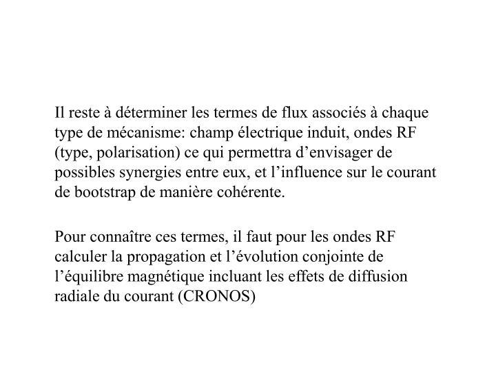 Il reste  dterminer les termes de flux associs  chaque type de mcanisme: champ lectrique induit, ondes RF (type, polarisation) ce qui permettra denvisager de possibles synergies entre eux, et linfluence sur le courant de bootstrap de manire cohrente.
