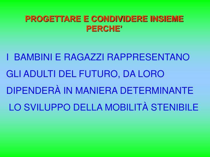 PROGETTARE E CONDIVIDERE INSIEME PERCHE'