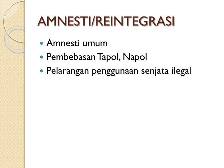 AMNESTI/REINTEGRASI