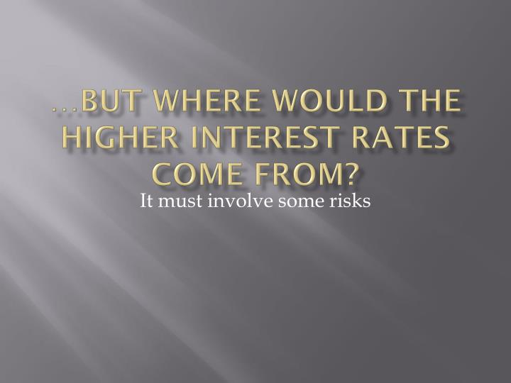 …but where would the higher interest rates come from?