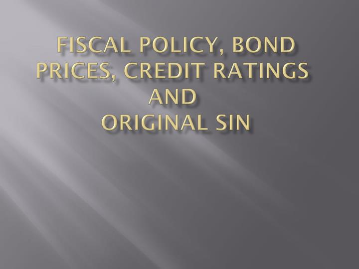 Fiscal policy bond prices credit ratings and original sin