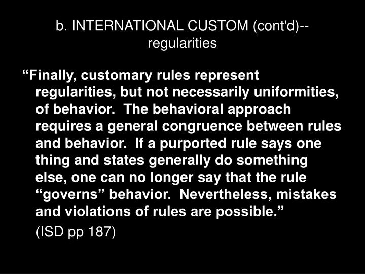 b. INTERNATIONAL CUSTOM (cont'd)--regularities