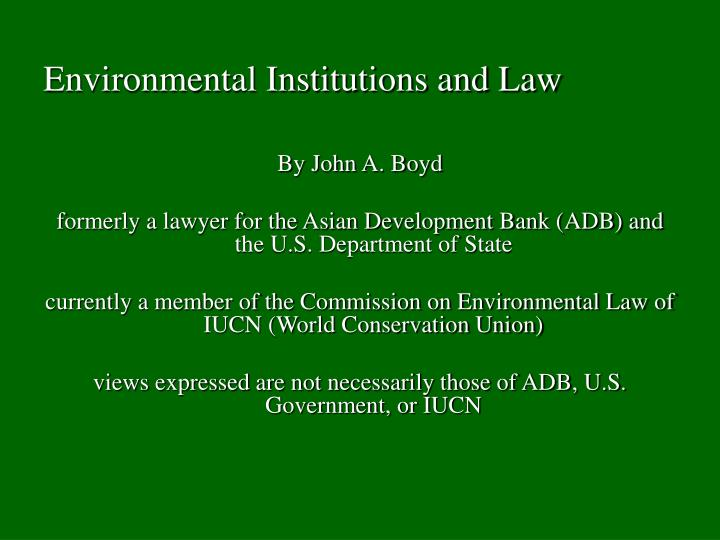 Environmental institutions and law1