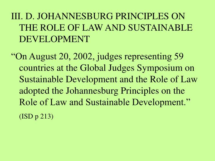 III. D. JOHANNESBURG PRINCIPLES ON THE ROLE OF LAW AND SUSTAINABLE DEVELOPMENT