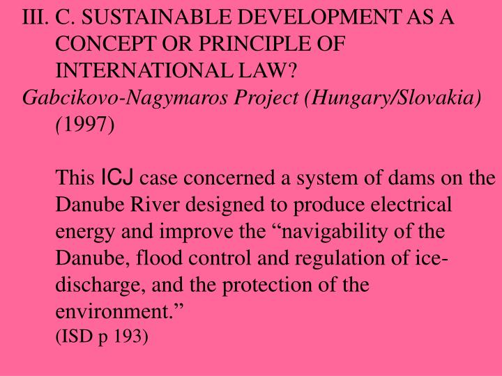 C. SUSTAINABLE DEVELOPMENT AS A CONCEPT OR PRINCIPLE OF INTERNATIONAL LAW?