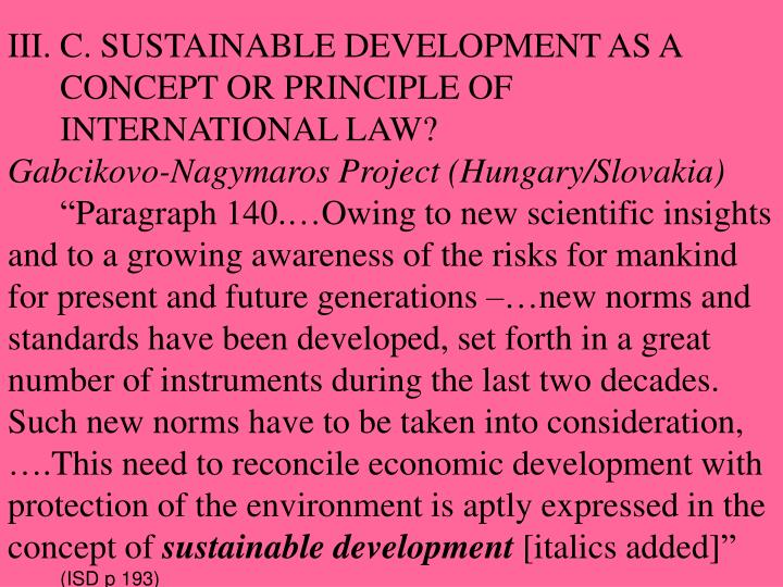 III. C. SUSTAINABLE DEVELOPMENT AS A CONCEPT OR PRINCIPLE OF INTERNATIONAL LAW?