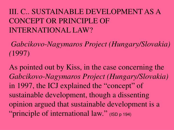 III. C.. SUSTAINABLE DEVELOPMENT AS A CONCEPT OR PRINCIPLE OF INTERNATIONAL LAW?