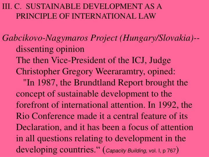 III. C.  SUSTAINABLE DEVELOPMENT AS A PRINCIPLE OF INTERNATIONAL LAW