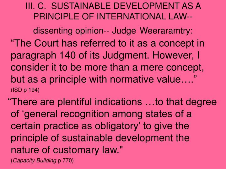 III. C.  SUSTAINABLE DEVELOPMENT AS A PRINCIPLE OF INTERNATIONAL LAW-- dissenting opinion-- Judge