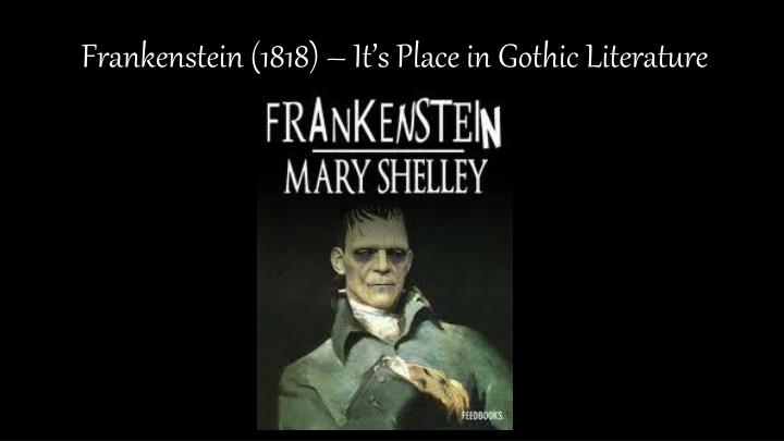 the principles of life in frankensteins gothic horror english literature essay Today, gothic literature has been replaced by ghost and horror stories, detective fiction, suspense and thriller novels, and other contemporary forms that emphasize mystery, shock, and sensation while each of these types is (at least loosely) indebted to gothic fiction.