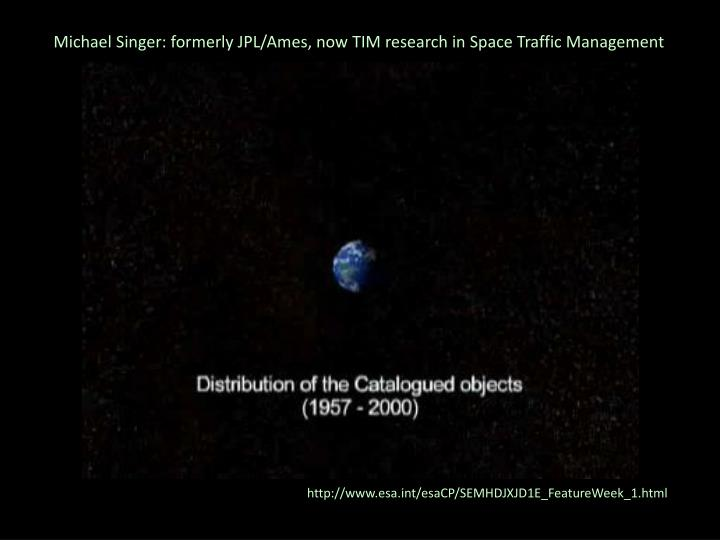 Michael Singer: formerly JPL/Ames, now TIM research in Space Traffic Management