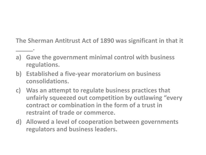 The Sherman Antitrust Act of 1890 was significant in that it _____.