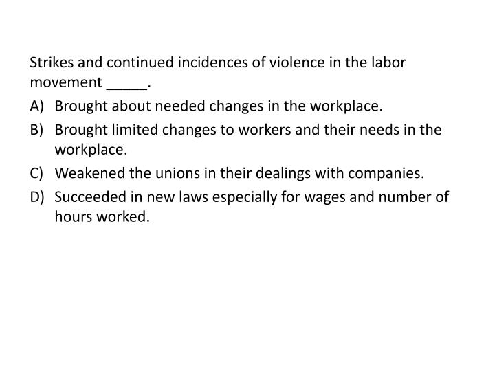 Strikes and continued incidences of violence in the labor movement _____.
