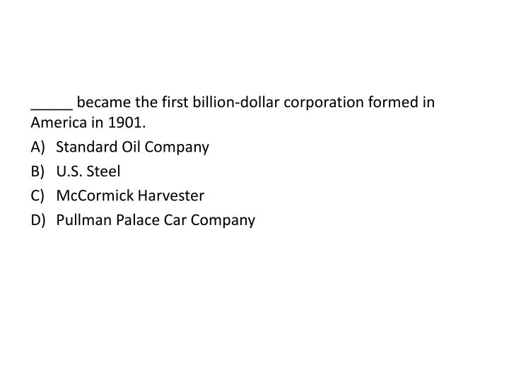 _____ became the first billion-dollar corporation formed in America in 1901.
