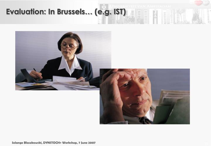 Evaluation: In Brussels… (e.g. IST)