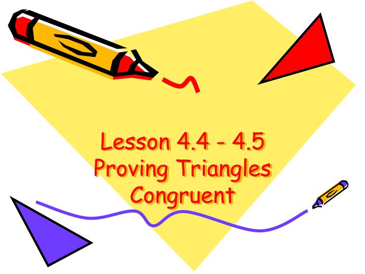 Lesson 4 4 4 5 proving triangles congruent