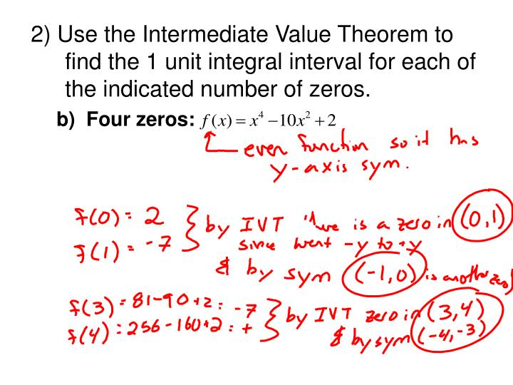 2) Use the Intermediate Value Theorem to find the 1 unit integral interval for each of the indicated number of zeros.