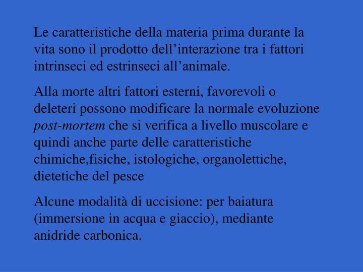 Le caratteristiche della materia prima durante la vita sono il prodotto dellinterazione tra i fattori intrinseci ed estrinseci allanimale.