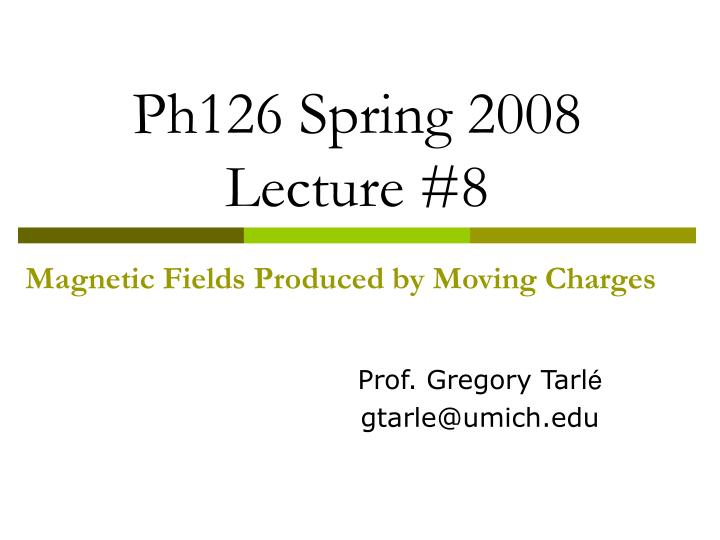 Ph126 spring 2008 lecture 8 magnetic fields produced by moving charges