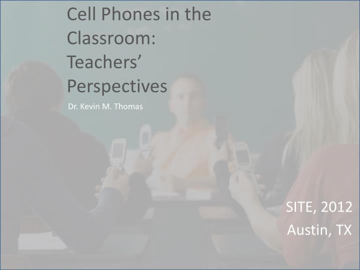 Cell phones in the classroom teachers perspectives