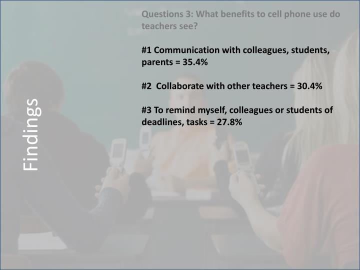 Questions 3: What benefits to cell phone use do teachers see?