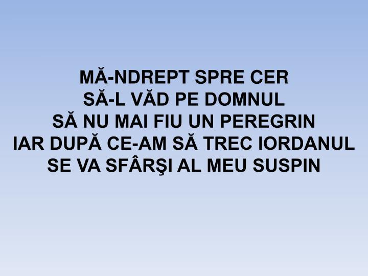 MĂ-NDREPT SPRE CER