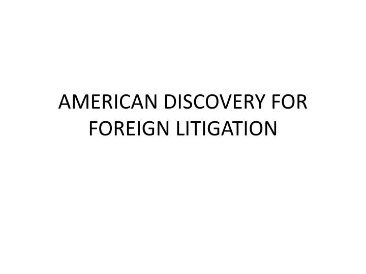 American discovery for foreign litigation