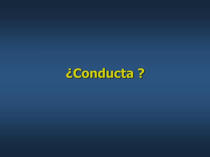 ¿Conducta ?