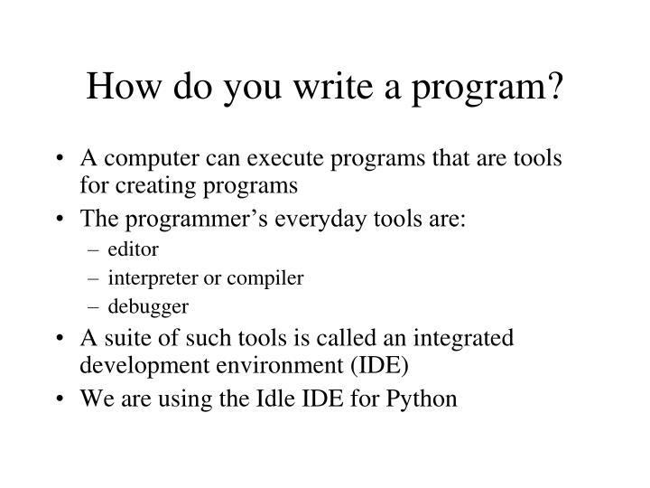 How do you write a program?