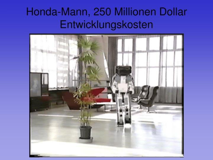 Honda-Mann, 250 Millionen Dollar Entwicklungskosten