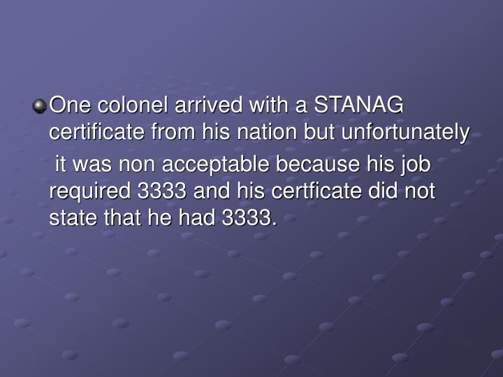One colonel arrived with a STANAG certificate from his nation but unfortunately