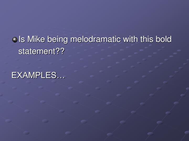 Is Mike being melodramatic with this bold