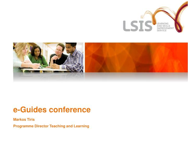 E guides conference markos tiris programme director teaching and learning