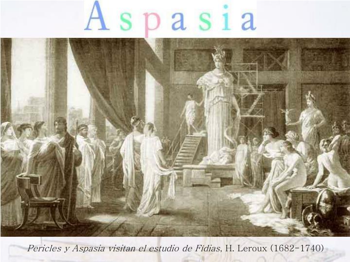 Aspasia de Mileto fue la mujer más importante en la Atenas del siglo V aC. Estuvo unida sentimentalmente a Pericles (líder de la democracia ateniense) desde 445 hasta su muerte, en 429.