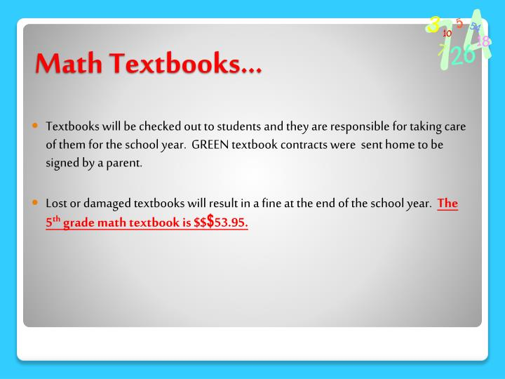 Textbooks will be checked out to students and they are responsible for taking care of them for the school year.  GREEN textbook contracts were  sent home to be signed by a parent.