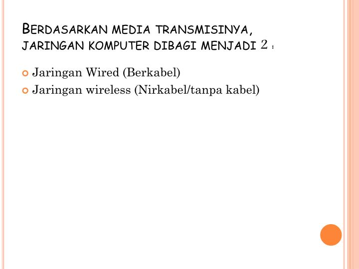 Berdasarkan media transmisinya, jaringan komputer dibagi menjadi