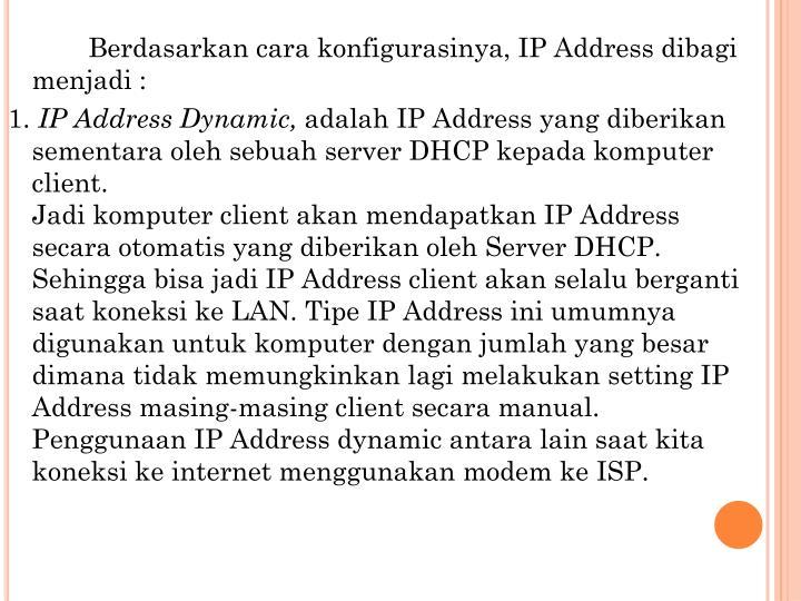 Berdasarkan cara konfigurasinya, IP Address dibagi menjadi :
