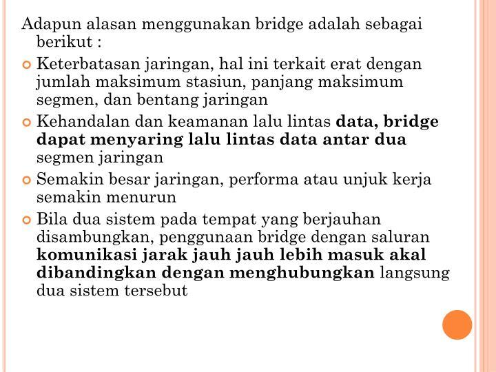 Adapun alasan menggunakan bridge adalah sebagai berikut :