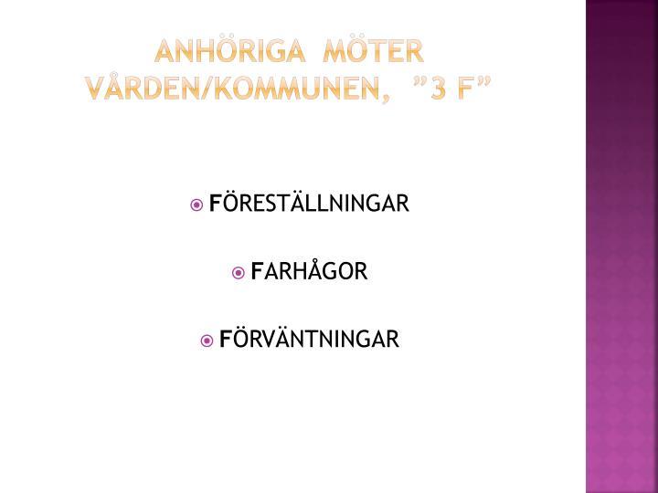 """Anhöriga  möter vården/kommunen,  """"3 f"""""""
