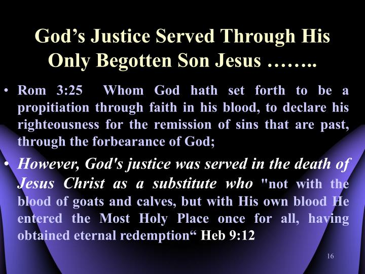 God's Justice Served Through His Only Begotten Son Jesus ……..