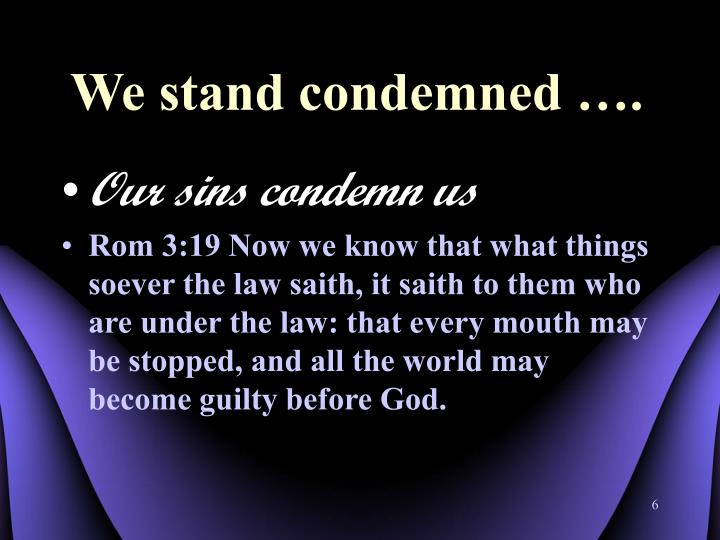 We stand condemned ….