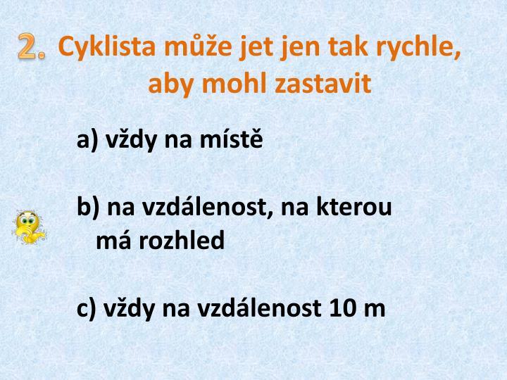 Cyklista může jet jen tak rychle, aby mohl zastavit