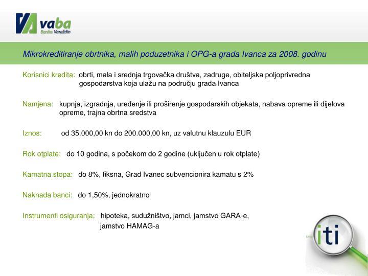 Mikrokreditiranje obrtnika, malih poduzetnika i OPG-a grada Ivanca za 2008. godinu