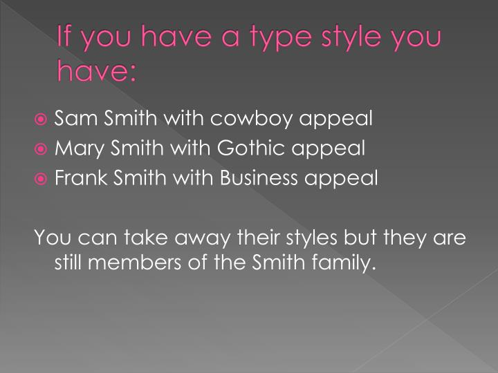If you have a type style you have: