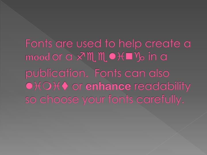 Fonts are used to help create a