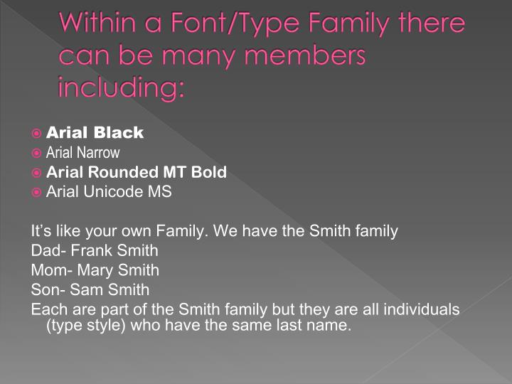 Within a Font/Type Family there can be many members including: