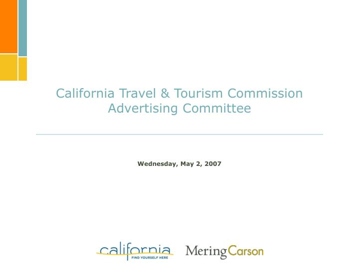 california travel tourism commission advertising committee wednesday may 2 2007