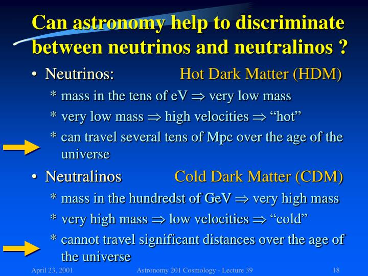 Can astronomy help to discriminate between neutrinos and neutralinos ?