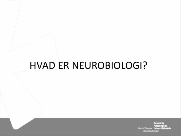 HVAD ER NEUROBIOLOGI?
