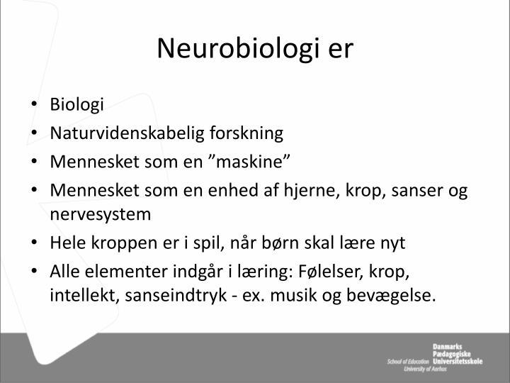 Neurobiologi er